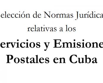 Selección de Normas Jurídicas relativas a los Servicios y Emisiones Postales en Cuba